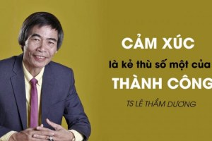 5 bài học về kỹ năng kiểm soát cảm xúc từ tiến sĩ Lê Thẩm Dương